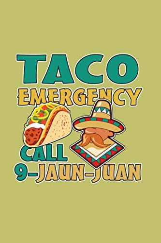 Taco Emergency Call 9 Jaun Juan: With a matte, full-color soft cover, this lined journal is the ideal size 6x9 inch, 54 pages cream colored pages . It makes an excellent gift as well. (Secret Diary Of A Call Girl Music)