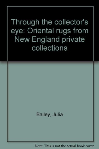 [Through the collector's eye: Oriental rugs from New England private collections] (Bailey Rug Collection)