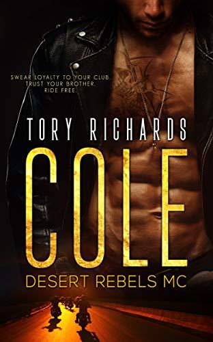 Cole: Desert Rebels MC Series by [Richards, Tory]