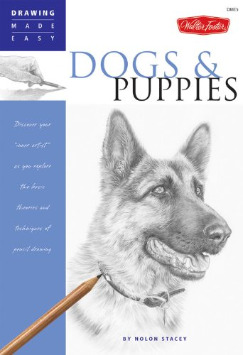"""Dogs And Puppies: Discover Your """"inner Artist"""" As You Explore The Basic Theories And Techniques Of Pencil Drawing (Drawing Made Easy)"""
