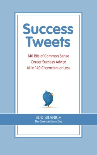Download Success Tweets: 140 Bits of Common Sense Career Success Advice All In 140 Characters or Less ebook