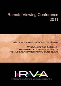 Melvin Morse, Jeffrey W. Smith - Therapeutic Applications of Nonlocal Viewing for Counseling (IRVA 2011)