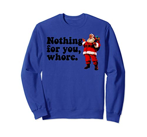 Nothing for you, WHORE Sweatshirt Christmas Vintage Santa -