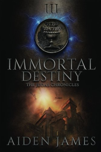 Immortal Destiny (The Judas Chronicles) (Volume 3)