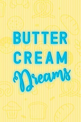 Butter Cream Dreams: Blank Lined Notebook Journal Diary Composition Notepad 120 Pages 6x9 Paperback ( Baking ) Yellow]()