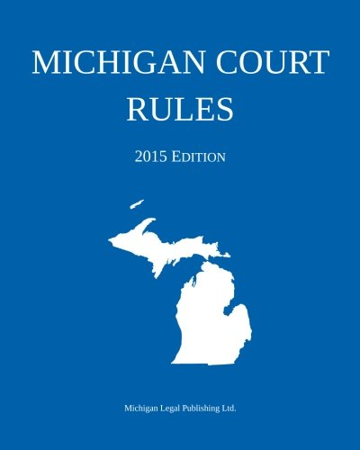 Michigan Court Rules; 2015 Edition