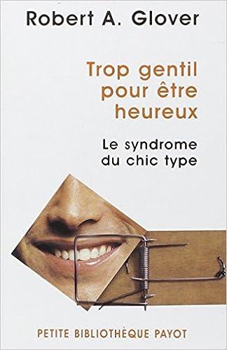 Lire en ligne Trop gentil pour être heureux : Le syndrome du chic type pdf ebook
