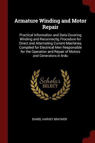 - Armature Winding and Motor Repair: Practical Information and Data Covering Winding and Reconnectig Procedure for Direct and Alternating Current ... and Repair of Motors and Generators in Indu