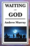 Waiting on God, Andrew Murray, 1604593202
