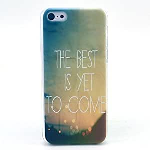 WQQ The Best Is Yet to Come Pattern Hard Cover Case for iPhone 5C
