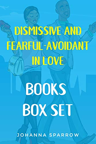 Dismissive and Fearful- Avoidant in Love: How Understanding