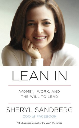 Lean In Women, Work, and the Will to Lead