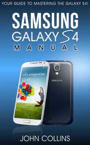 Samsung Galaxy S4 Manual: Your Guide to Mastering the Galaxy S IV! (English Edition)