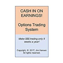 Cash In On Earnings!: Options Trading - HUGE Profits Trading Just 8 Weeks A Year! (Make A Fortune Trading Stocks And Options Book 6)