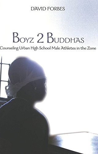 Boyz 2 Buddhas: Counseling Urban High School Male Athletes in the Zone (Counterpoints)