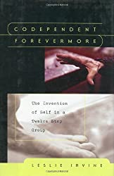 Codependent Forevermore: The Invention of Self in a Twelve Step Group