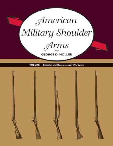 - American Military Shoulder Arms, Volume I: Colonial and Revolutionary War Arms