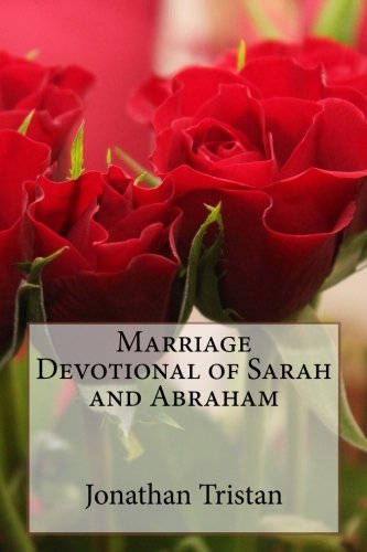 Download Marriage Devotional of Sarah and Abraham: 30 Inspirational Devotions to Build A Godly Marriage (Christian Books For Life) (Volume 1) pdf epub