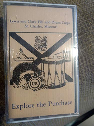 Explore the Purchase: Lewis and Clark Fife and Drum Corps, St. Charles, Missouri [Audio Cassette] ()