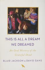 In This Is All a Dream We Dreamed, two of the most well-respected chroniclers of the Dead, Blair Jackson and David Gans, reveal the band's story through the words of its members, their creative collaborators and peers, and a number of ...