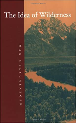 The Idea of Wilderness: From Prehistory to the Age of