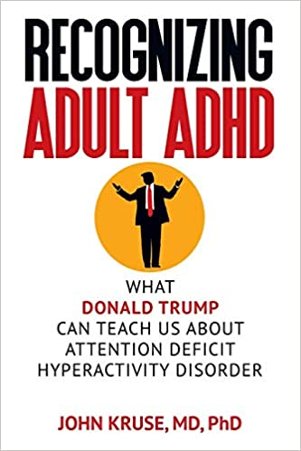 The Selling Of Attention Deficit >> Recognizing Adult Adhd What Donald Trump Can Teach Us About