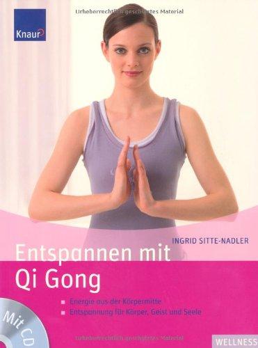 Entspannen mit Qi Gong: Energie aus der Körpermitte Entspannung für Körper, Geist und Seele