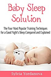 Baby Sleep Solution: The Four Most Popular Training Techniques for a Good Night's Sleep Compared and Explained