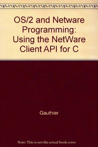 OS/2 and NetWare programming: Using the NetWare Client API for C (VNR's OS/2 series)
