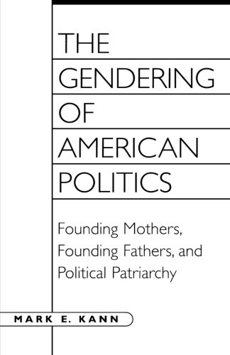 The Gendering of American Politics: Founding Mothers, Founding Fathers, And Political Patriarchy