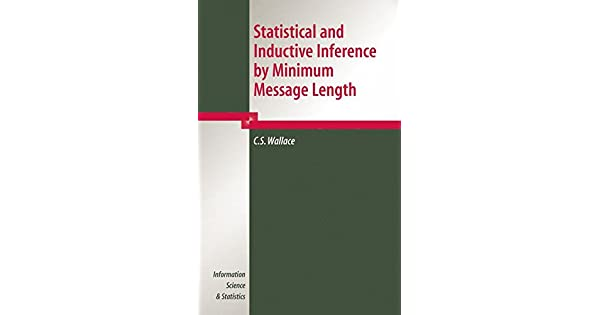 Statistical and Inductive Inference by Minimum Message Length (Information Science and Statistics)