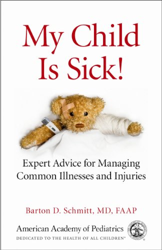 My Child Is Sick: Expert Advice for Managing Common Illesses and Injuries