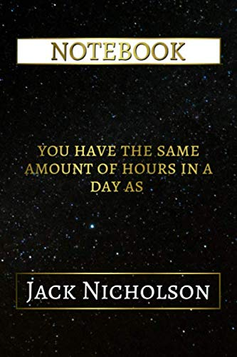 Notebook: You Have The Same Amount Of Hours In A Day As Jack Nicholson, 6x9 Lined Journal - 110 Pages - Soft Cover (Best Designed Journals, Actors and Actresses) (Jack Nicholson Best Actor)