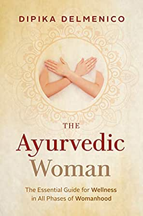 The Ayurvedic Woman : The Essential Guide for Wellness in ...
