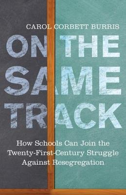 By Carol Corbett Burris On the Same Track: How Schools Can Join the Twenty-First-Century Struggle against Resegregation (Sim [Hardcover]