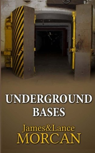 UNDERGROUND BASES: Subterranean Military Facilities and the Cities Beneath Our Feet (The Underground Knowledge Series) (Volume 7)