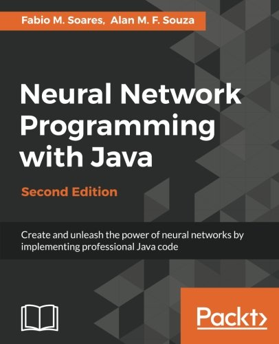 Neural Network Programming with Java - Second Edition (Java Edition Second Programming)
