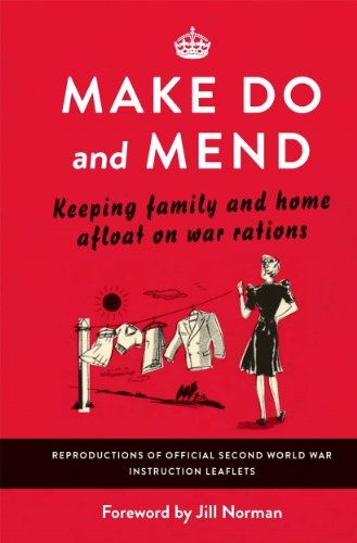 Make Do and Mend: Keeping Family and Home Afloat on War Rations by [Various]