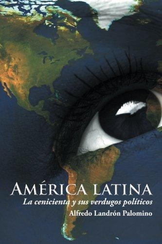 America latina: La cenicienta y sus verdugos politicos (Spanish Edition) [Alfredo Landron Palomino] (Tapa Blanda)