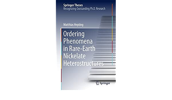 ordering phenomena in rare earth nickelate heterostructures  ordering phenomena in rare earth nickelate heterostructures springer theses ebook matthias hepting amazon com au kindle store