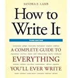 HOW TO WRITE IT : COMPLETE GUIDE TO EVERYTHING YOULL EVER WRITE