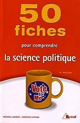 50 FICHES POUR COMPRENDRE LA SCIENCE POLITIQUE , 4ème édition