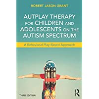 AutPlay Therapy for Children and Adolescents on the Autism Spectrum: A Behavioral Play-Based Approach, Third Edition