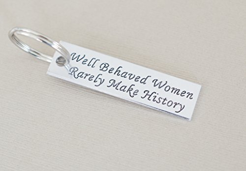 Well Behaved Women Rarely Make History Keychain