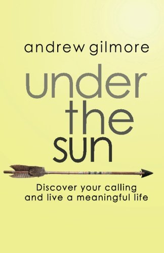Under The Sun  Discover Your Calling And Live A Meaningful Life