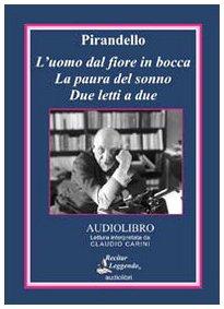 Luigi Pirandello - L'uomo dal Fiore in Bocca; La Paura del Sonno; Due Letti a Due (Italian Language Audiobook) 1 CD 78 Minutes by Recitar Leggendo