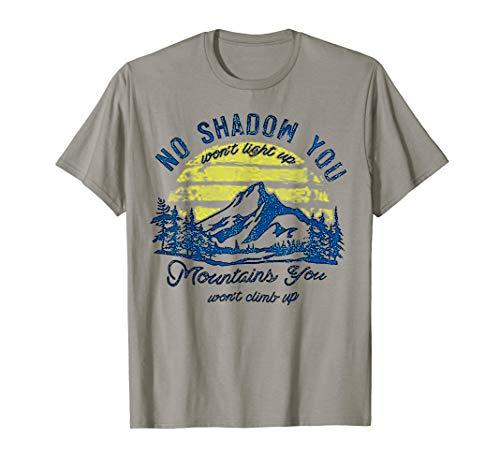 No Shadow You Won't Light Up Mountain You Won't Climb Up Tee]()