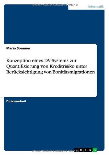 Download Konzeption eines DV-Systems zur Quantifizierung von Kreditrisiko unter Berücksichtigung von Bonitätsmigrationen (German Edition) ebook