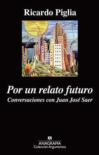 Descargar Libro Por Un Relato Futuro Ricardo Piglia