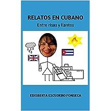 RELATOS EN CUBANO: Entre risas y llantos (Spanish Edition)